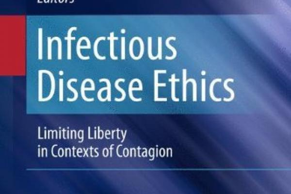 Book cover: Infectious Disease Ethics: Limiting Liberty in Contexts of Contagion